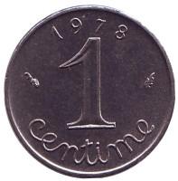 Монета 1 сантим. 1978 год, Франция.