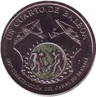 100 лет строительству Панамского канала. Монета 1/4 бальбоа. 2016 год, Панама.
